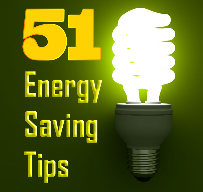 Fifty one Ways to Save Energy at Home on storage saving tips, utilities saving tips, power saving tips, financial saving tips, home garden tips, home sustainable house design, gas saving tips, food saving tips, home gardening tips, electricity saving tips, home remodeling tips, home maintenance tips, home money saving tips, home construction tips, home energy diet, home energy savings investment, home recycling tips, home cleaning tips, grocery saving tips, home budget plan,